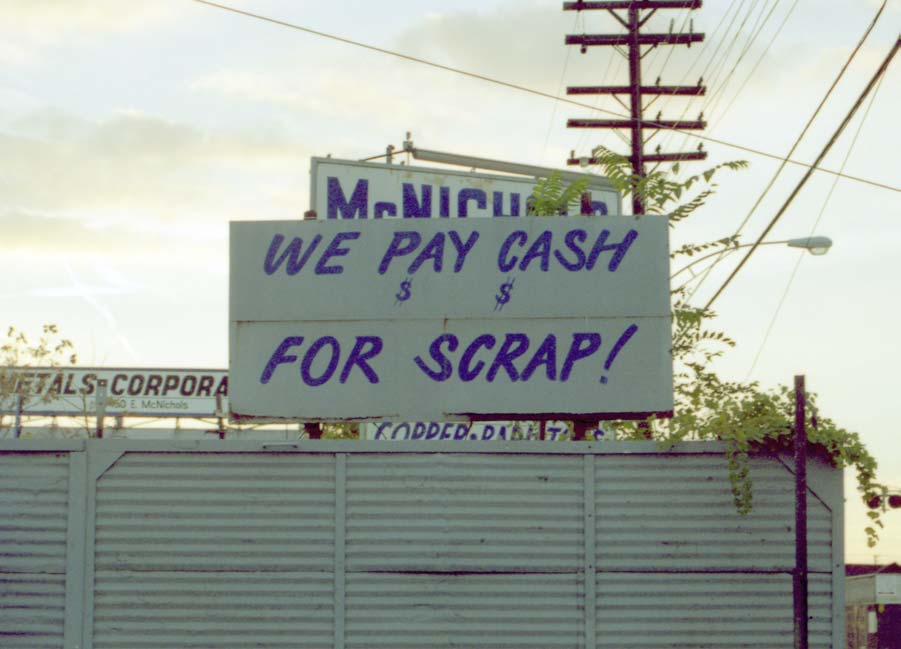 "The sign ""We pay cash for scrap!"" attracts many scrappers. They know that they can make quick money without being hassled or having to answer any questions."